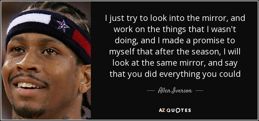 Allen Iverson Quote I Just Try To Look Into The Mirror And Work