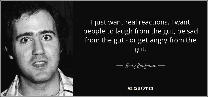 Andy Kaufman Quote: I Just Want Real Reactions. I Want