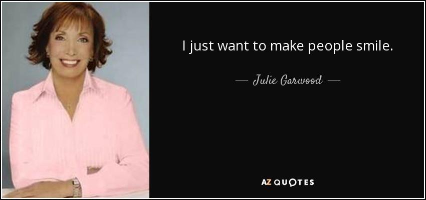 I just want to make people smile. - Julie Garwood
