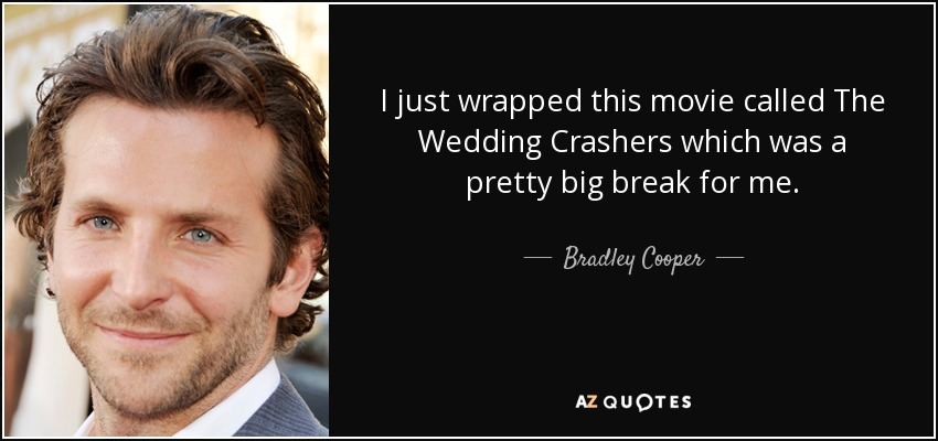 Bradley Cooper Wedding Crashers.Bradley Cooper Quote I Just Wrapped This Movie Called The