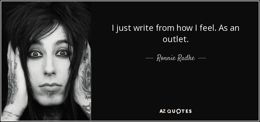 I just write from how I feel. As an outlet. - Ronnie Radke