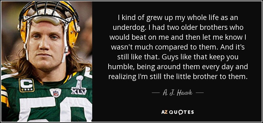 A J Hawk Quote I Kind Of Grew Up My Whole Life As An