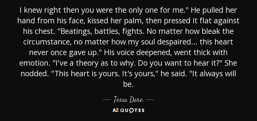 Tessa Dare Quote I Knew Right Then You Were The Only One For