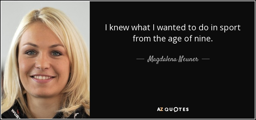 I knew what I wanted to do in sport from the age of nine. - Magdalena Neuner