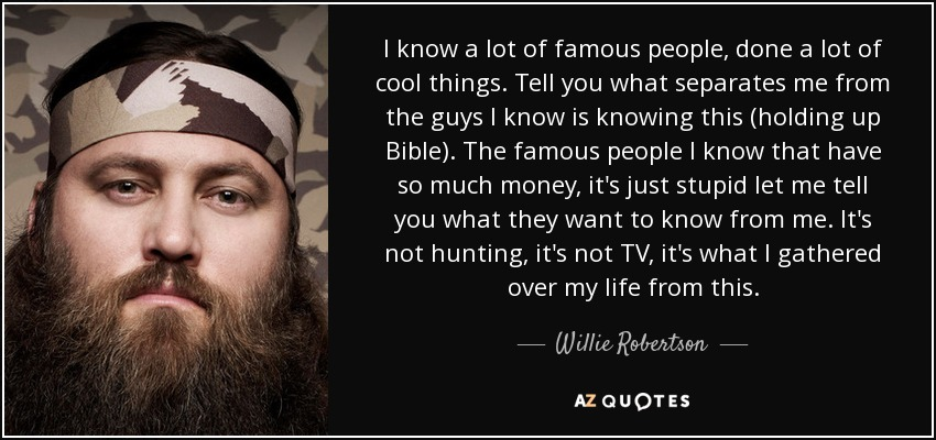 Willie Robertson quote: I know a lot of famous people, done a lot