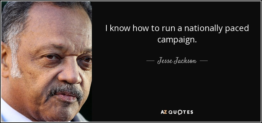 I know how to run a nationally paced campaign. - Jesse Jackson