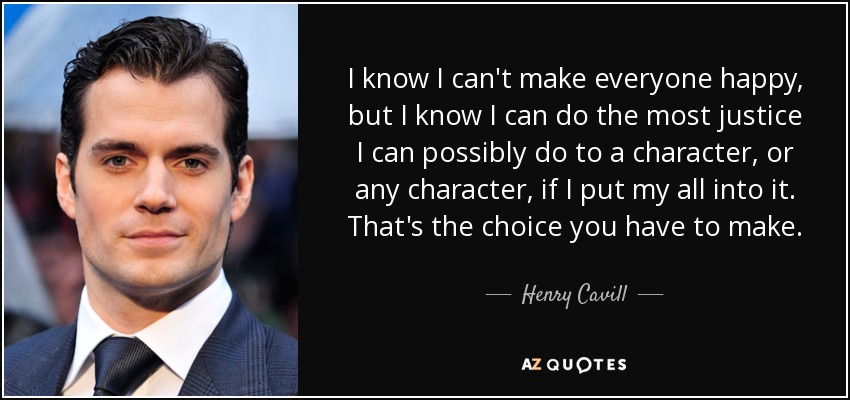 Henry Cavill Quote I Know I Cant Make Everyone Happy But I Know
