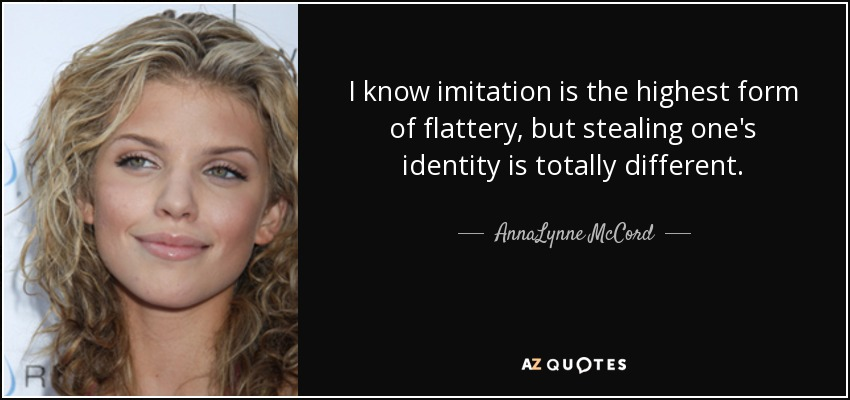 AnnaLynne McCord quote: I know imitation is the highest form of ...