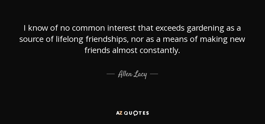 Allen Lacy Quote I Know Of No Common Interest That Exceeds