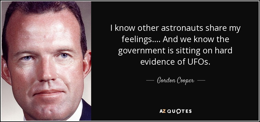 I know other astronauts share my feelings.... And we know the government is sitting on hard evidence of UFOs. - Gordon Cooper