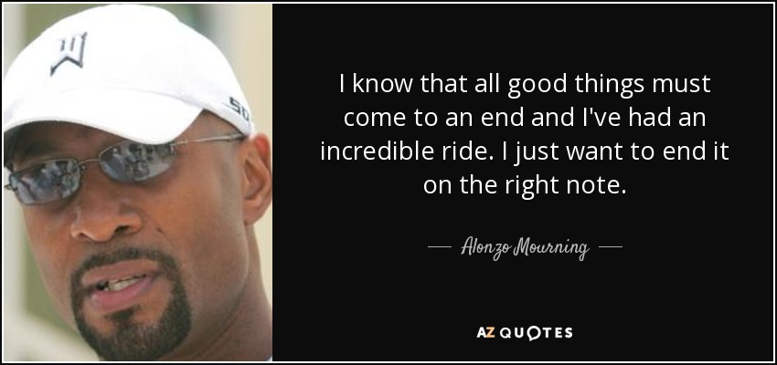 Alonzo Mourning Quote I Know That All Good Things Must Come To An