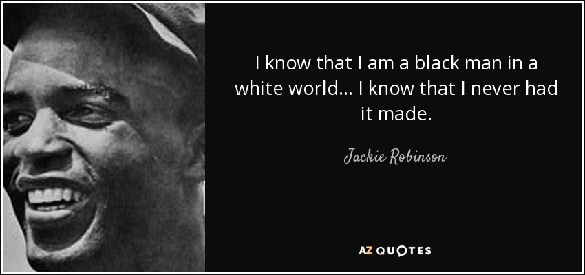 Jackie Robinson Quote: I Know That I Am A Black Man In A