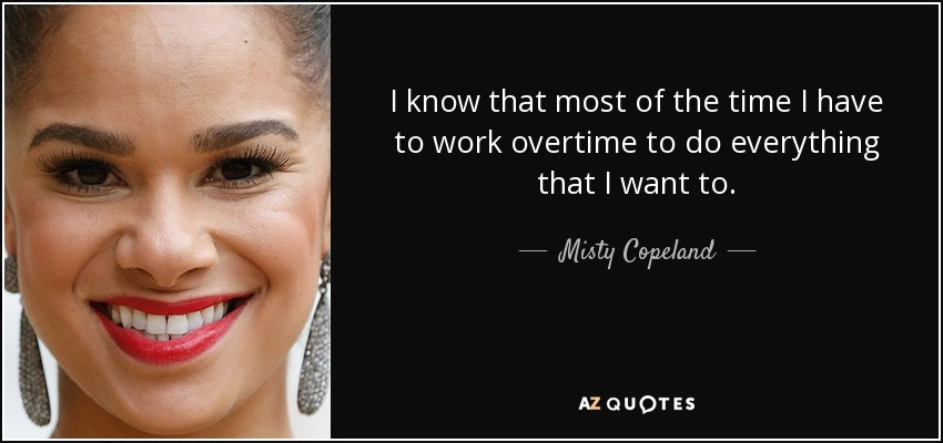 Misty Copeland Quote: I Know That Most Of The Time I Have