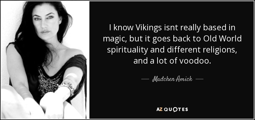 Madchen Amick Quote I Know Vikings Isnt Really Based In Magic But Extraordinary Vikings Quote Images