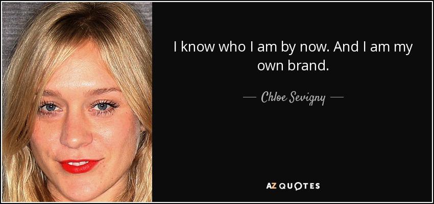 I know who I am by now. And I am my own brand. - Chloe Sevigny