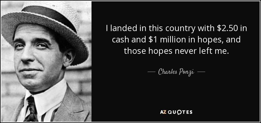 I landed in this country with $2.50 in cash and $1 million in hopes, and those hopes never left me. - Charles Ponzi