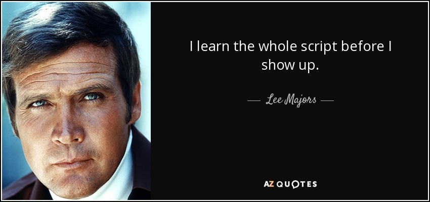 I learn the whole script before I show up. - Lee Majors