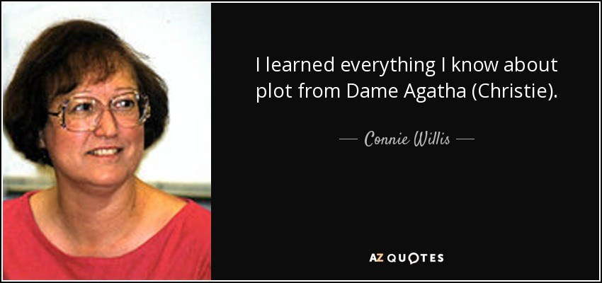 I learned everything I know about plot from Dame Agatha (Christie). - Connie Willis