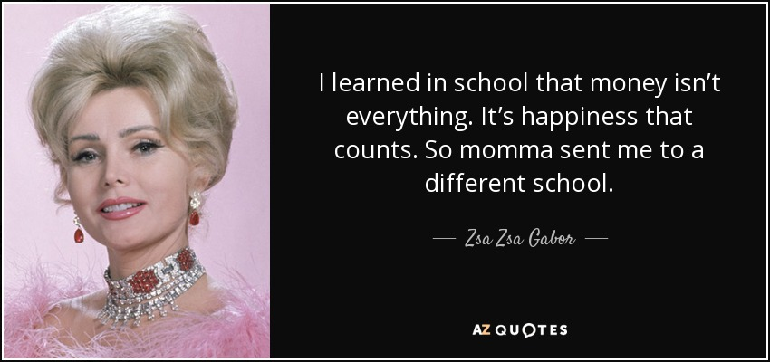 Zsa Zsa Gabor Quote I Learned In School That Money Isnt Everything