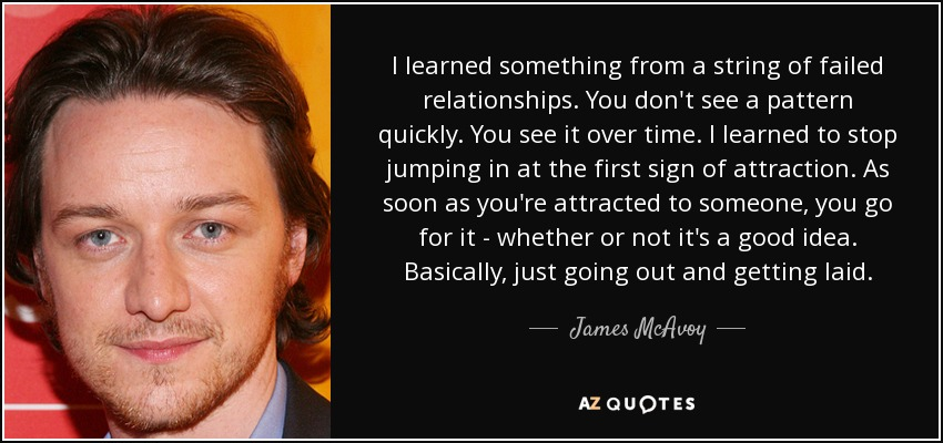 James Mcavoy Quote I Learned Something From A String Of Failed