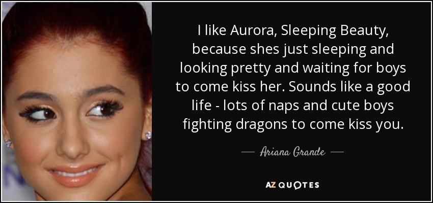 Ariana Grande quote: I like Aurora, Sleeping Beauty, because