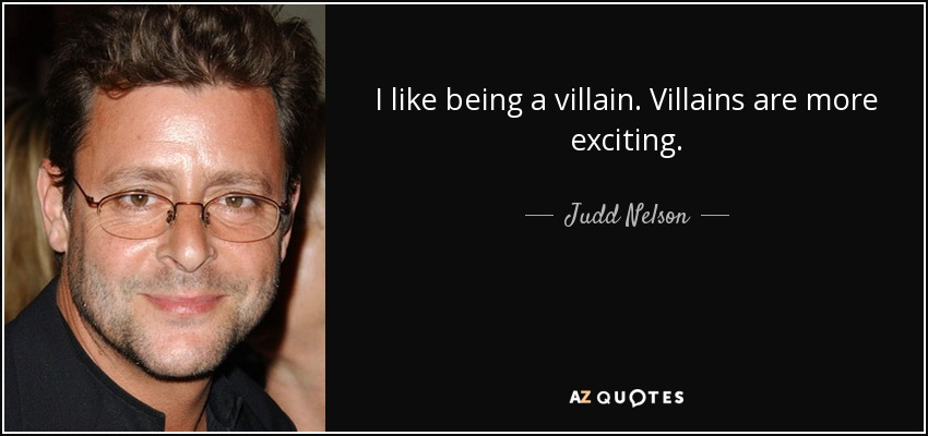I like being a villain. Villains are more exciting. - Judd Nelson