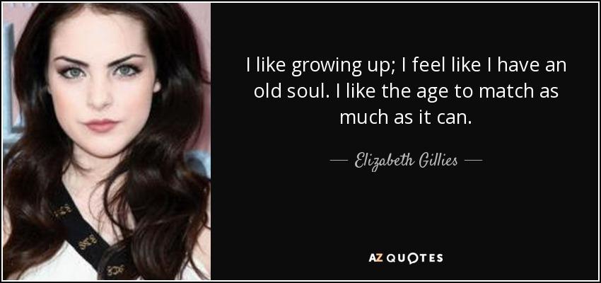 Elizabeth Gillies Quote: I Like Growing Up; I Feel Like I ...