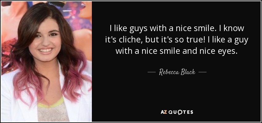 Rebecca Black Quote I Like Guys With A Nice Smile I Know Its