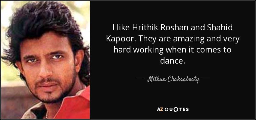 Mithun Chakraborty quote: I like Hrithik Roshan and Shahid Kapoor