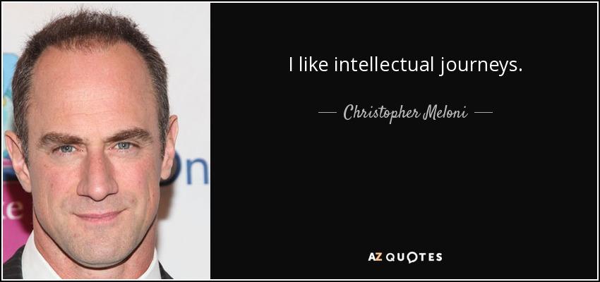 I like intellectual journeys. - Christopher Meloni