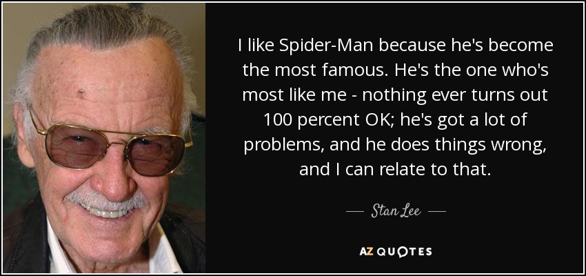 Most Famous Quotes In History Endearing Stan Lee Quote I Like Spiderman Because He's Become The Most