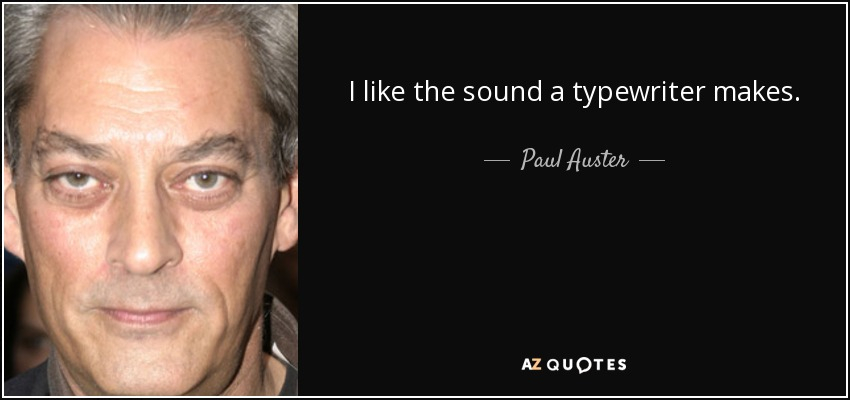 I like the sound a typewriter makes. - Paul Auster