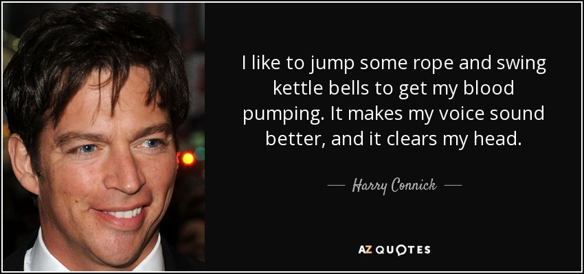Harry Connick Jr Quote I Like To Jump Some Rope And Swing Kettle