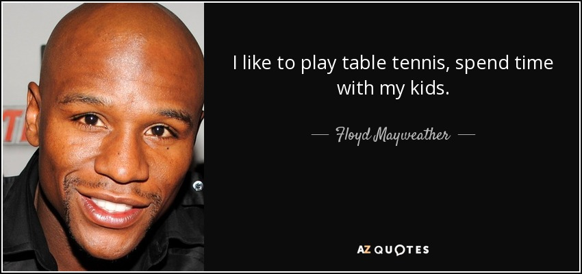 Floyd Mayweather Jr Quote I Like To Play Table Tennis Spend Time