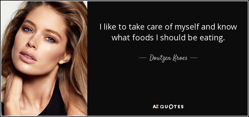 I like to take care of myself and know what foods I should be eating. - Doutzen Kroes