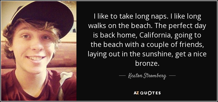 Keaton Stromberg Quote I Like To Take Long Naps I Like Long Walks