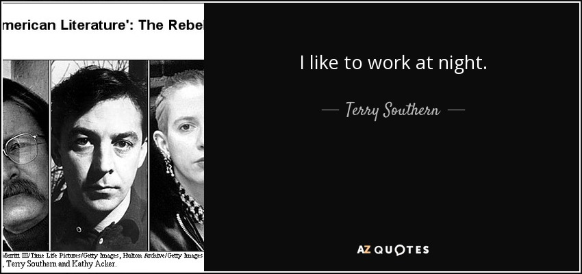 I like to work at night. - Terry Southern