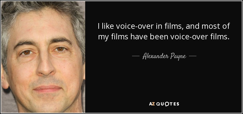 I like voice-over in films, and most of my films have been voice-over films. - Alexander Payne