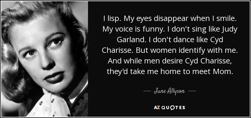 June Allyson Quote I Lisp My Eyes Disappear When I Smile My Voice
