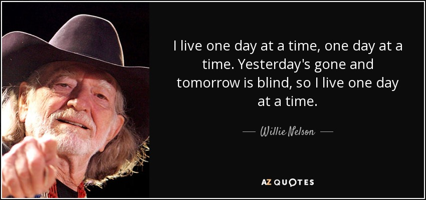 Willie Nelson Quote I Live One Day At A Time One Day At