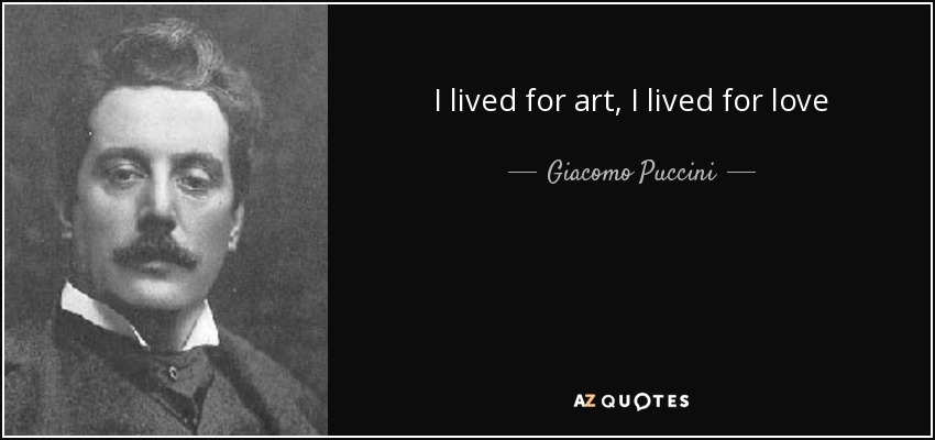 I lived for art, I lived for love - Giacomo Puccini