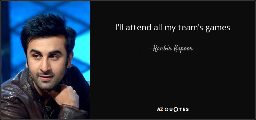 I'll attend all my team's games - Ranbir Kapoor