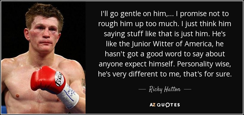 Ricky Hatton Quote Ill Go Gentle On Him I Promise Not To