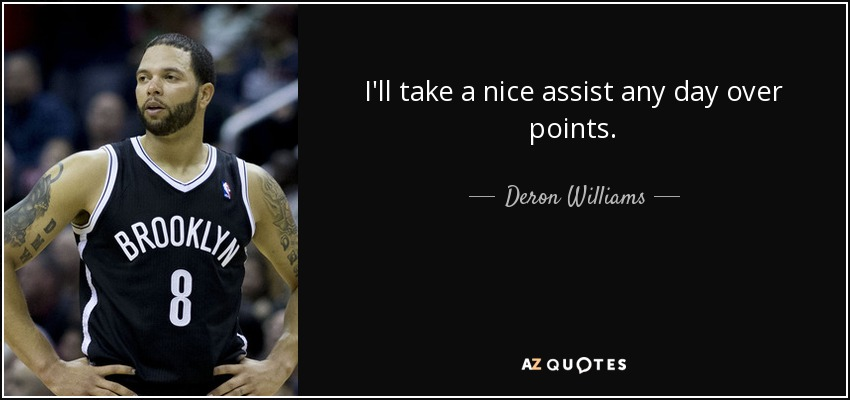 I'll take a nice assist any day over points. - Deron Williams