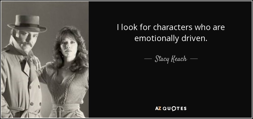 I look for characters who are emotionally driven. - Stacy Keach