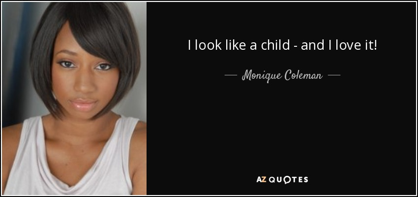 Monique Coleman Quote I Look Like A Child And I Love It