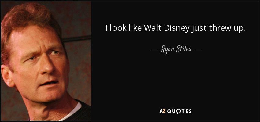 I look like Walt Disney just threw up. - Ryan Stiles