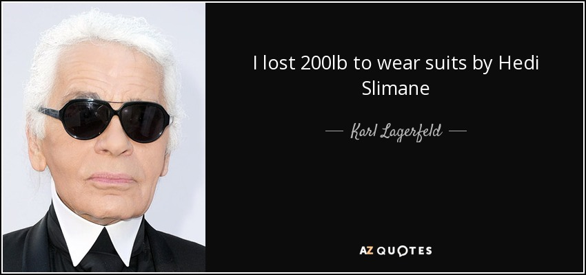 I lost 200lb to wear suits by Hedi Slimane - Karl Lagerfeld