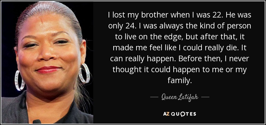 Queen Latifah quote: I lost my brother when I was 22  He was