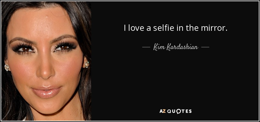 Kim Kardashian quote: I love a selfie in the mirror.